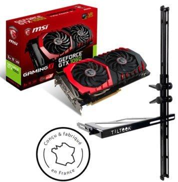 MSI GTX 1060 Gaming X 3 Go + TILTeek FixCard